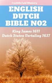 English Dutch Bible No2 - King James 1611 - Dutch Staten Vertaling 1637 ebook by TruthBeTold Ministry, Joern Andre Halseth, King James,...