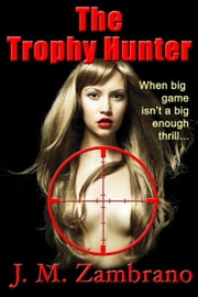 The Trophy Hunter ebook by J M Zambrano