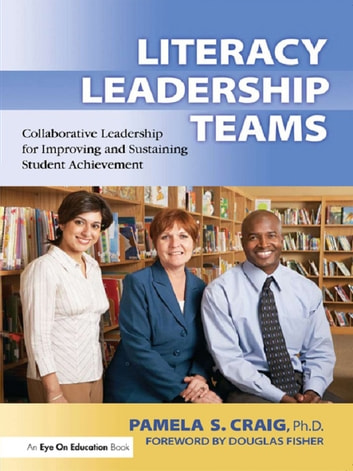 Literacy Leadership Teams - Collaborative Leadership for Improving and Sustaining Student Achievement ebook by Pamela Craig
