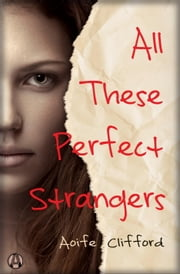 All These Perfect Strangers - A Novel ebook by Aoife Clifford