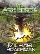 The Ark Lords ebook by Michael Brachman