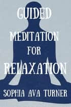 Guided Meditation for Relaxation - Guided Meditation, #2 ebook by Sophia Ava Turner