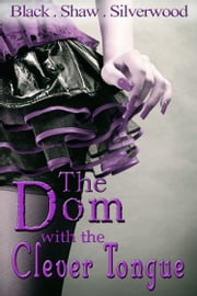 The Dom with a Clever Tongue ebook by Leia Shaw,Cari Silverwood,Sorcha Black