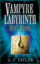 Vampyre Labyrinth: Dust Blood ebook by G.P. Taylor