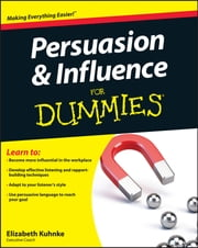 Persuasion and Influence For Dummies ebook by Elizabeth Kuhnke