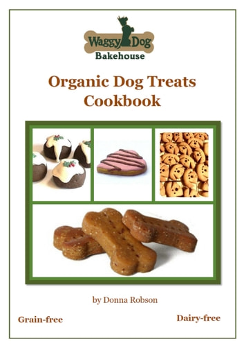 Waggy Dog Bakehouse Organic Dog Treats Cookbook ebook by Donna Robson