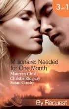 Millionaire: Needed for One Month: Thirty Day Affair (Millionaire of the Month, Book 1) / His Forbidden Fiancée (Millionaire of the Month, Book 2) / Bound by the Baby (Millionaire of the Month, Book 3) (Mills & Boon By Request) ebook by Maureen Child, Christie Ridgway, Susan Crosby