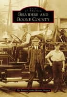 Belvidere and Boone County ebook by The Boone County History Project