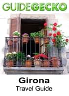 Girona Travel Guide ebook by Jack Sagel