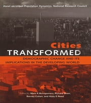 Cities Transformed - Demographic Change and Its Implications in the Developing World ebook by Mark R. Montgomery,Richard Stren,Barney Cohen,Holly E. Reed
