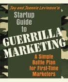 Startup Guide to Guerrilla Marketing ebook by Jay Levinson,Jeannie Levinson