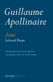 Zone - Selected Poems ebook by Guillaume Apollinaire, Ron Padgett, Peter Read
