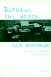Lithium for Medea - A Novel ebook by Kate Braverman,Rick Moody