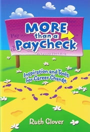 MORE than a Paycheck - Inspiration and Tools for Career Change ebook by Ruth Glover