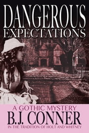 Dangerous Expectations - a Gothic Mystery in the tradition of Holt and Whitney ebook by B. J. Conner