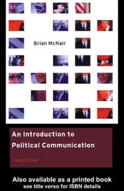 An Introduction to Political Communication ebook by McNair, Brian