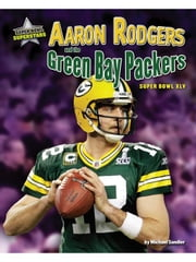 Aaron Rodgers and the Green Bay Packers: Super Bowl XLV ebook by Sandler, Michael