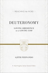 Deuteronomy: Loving Obedience to a Loving God - Loving Obedience to a Loving God ebook by Ajith Fernando,R. Kent Hughes