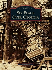 Six Flags Over Georgia ebook by Tim Hollis