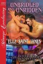 Unbridled and Unridden ebook by Elle Saint James