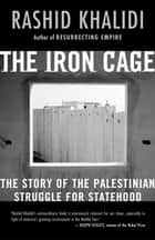 The Iron Cage - The Story of the Palestinian Struggle for Statehood ebook by Rashid Khalidi