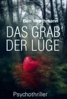 Das Grab der Lüge ebook by Ben Worthmann