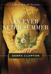 An Ever After Summer - A Bride for All Seasons Novella ebook by Debra Clopton