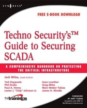 Techno Security's Guide to Securing SCADA - A Comprehensive Handbook On Protecting The Critical Infrastructure ebook by Jack Wiles,Ted Claypoole,Phil Drake,Paul A. Henry,Lester J. Johnson Jr.,Sean Lowther,Greg Miles,Marc Weber Tobias,James H. Windle