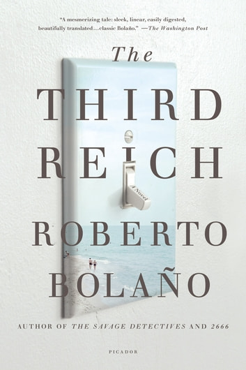The Third Reich - A Novel ebook by Roberto Bolaño