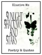 Sunlight, Shadows and Stars ebook by Elusive Me