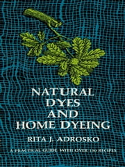 Natural Dyes and Home Dyeing ebook by Rita J. Adrosko