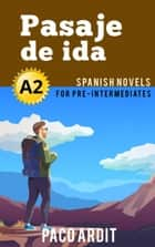 Pasaje de ida - Spanish Readers for Pre Intermediates (A2) - Spanish Novels Series, #9 ebook by Paco Ardit