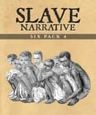 Slave Narrative Six Pack 4 - The History of Mary Prince, William W. Brown, White Slavery, The Freedmen's Book, Lucretia Mott and Lynch Law ebook by Various Artists