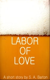 Labor Of Love ebook by S. A. Barton