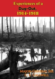 Experiences of a Dug-Out, 1914-1918 [Illustrated Edition] ebook by Major-General Sir C. E. Callwell