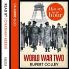 World War Two: History in an Hour audiobook by Rupert Colley