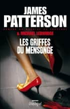 Les griffes du mensonge ebook by James Patterson