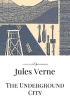 The Underground City eBook by Jules Verne, Jules VERNE