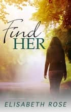 Find Her ebook by Elisabeth Rose