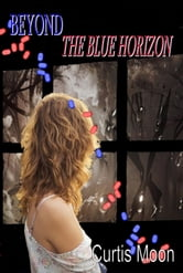 Beyond The Blue Horizon ebook by Curtis Moon