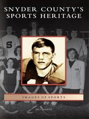 Snyder County's Sports Heritage ebook by Jim Campbell