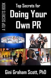 Top Secrets for Doing Your Own PR ebook by Gini Graham Scott