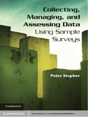 Collecting, Managing, and Assessing Data Using Sample Surveys ebook by Peter Stopher