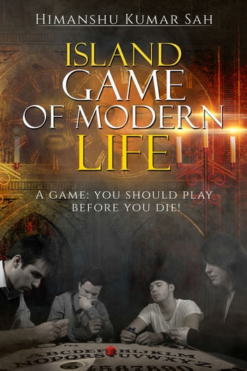 Island Game of Modern Life - A Game: You should play before you die! ebook by Himanshu Kumar Sah