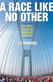 A Race Like No Other ebook by Liz Robbins