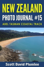 New Zealand Photo Journal #15: Abel Tasman Coastal Track ebook by Scott David Plumlee