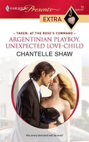 Argentinian Playboy, Unexpected Love-Child ebook by Chantelle Shaw