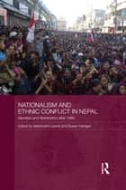 Nationalism and Ethnic Conflict in Nepal ebook by Mahendra Lawoti,Susan I. Hangen