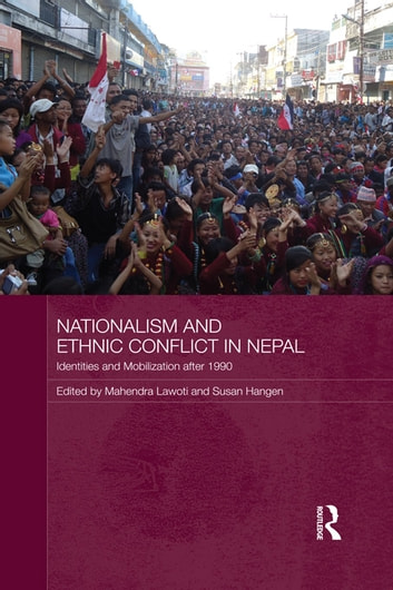 Nationalism and Ethnic Conflict in Nepal - Identities and Mobilization after 1990 ebook by