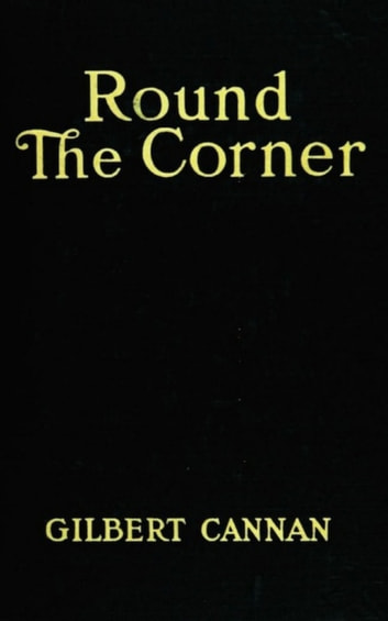 Round the Corner - Being the Life and Death oand Father of a Large Family ebook by Gilbert Cannan